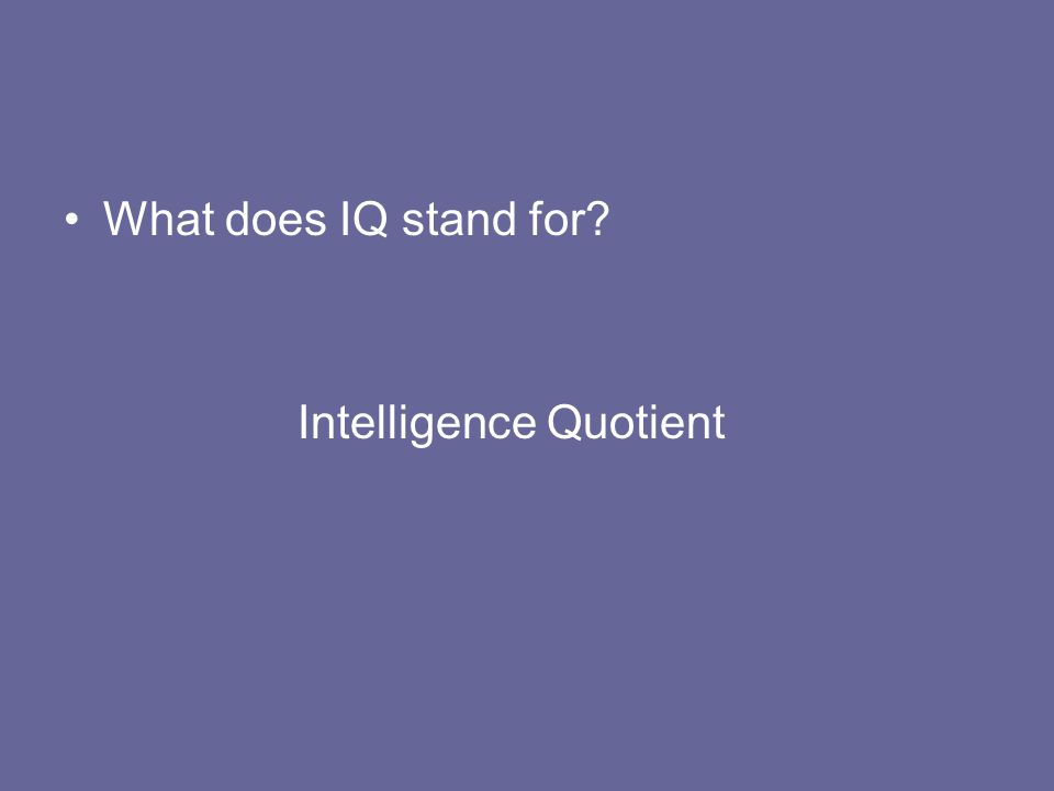What does IQ stand for Intelligence Quotient