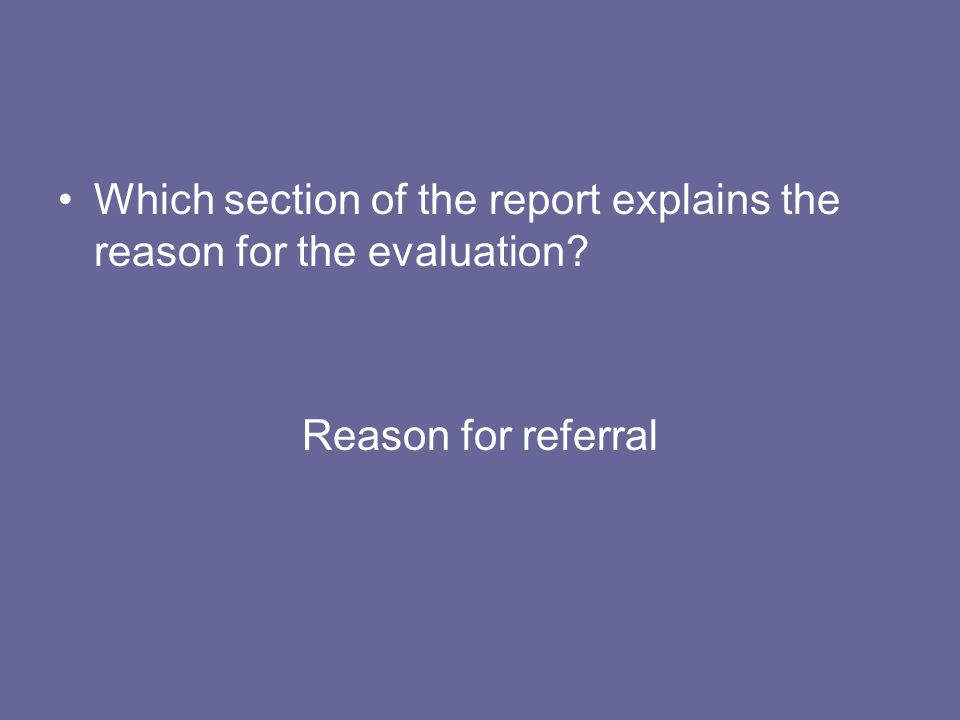 Which section of the report explains the reason for the evaluation