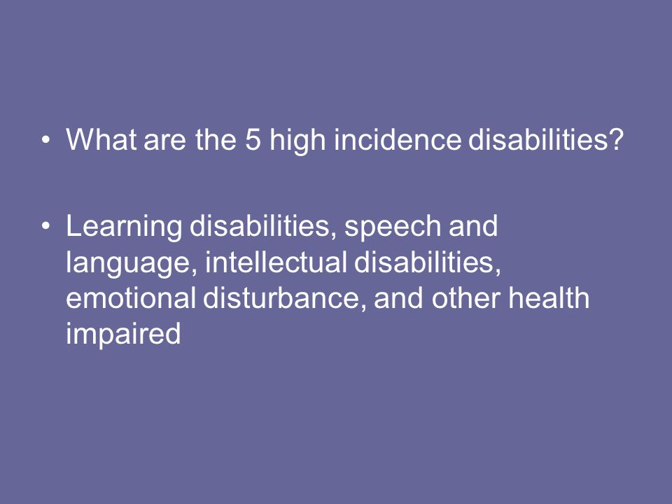What are the 5 high incidence disabilities