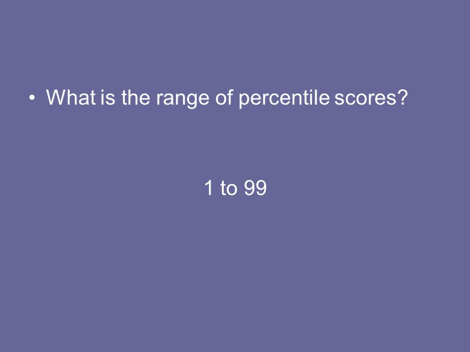 What is the range of percentile scores