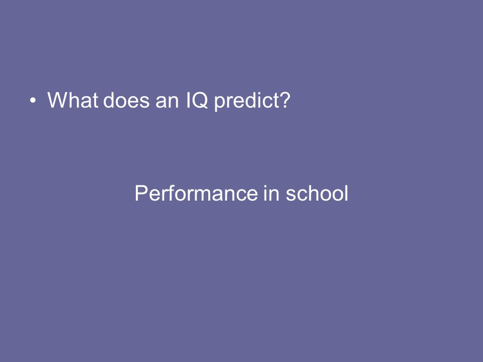 What does an IQ predict Performance in school
