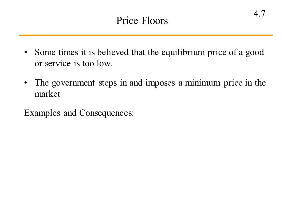 Price Floors Some times it is believed that the equilibrium price of a good or service is too low.