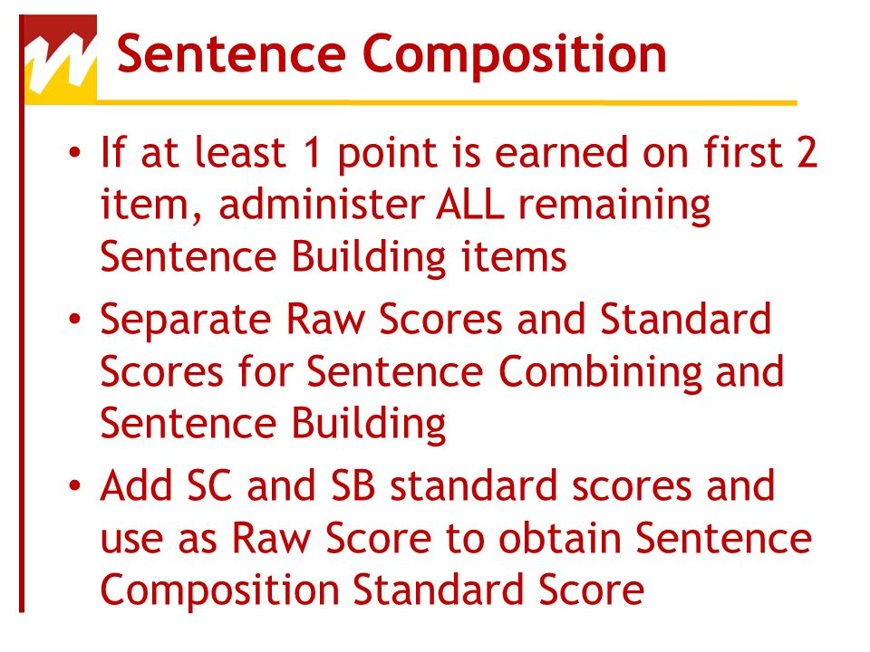 Sentence Composition If at least 1 point is earned on first 2 item, administer ALL remaining Sentence Building items.
