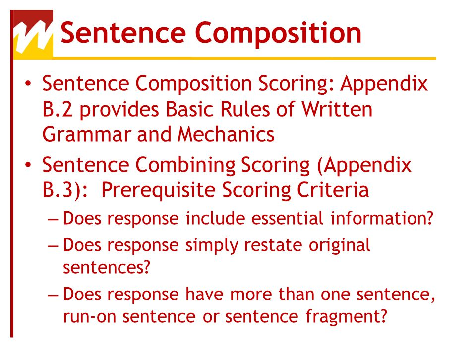 Sentence Composition Sentence Composition Scoring: Appendix B.2 provides Basic Rules of Written Grammar and Mechanics.