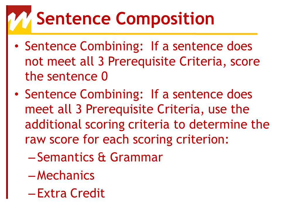 Sentence Composition Sentence Combining: If a sentence does not meet all 3 Prerequisite Criteria, score the sentence 0.
