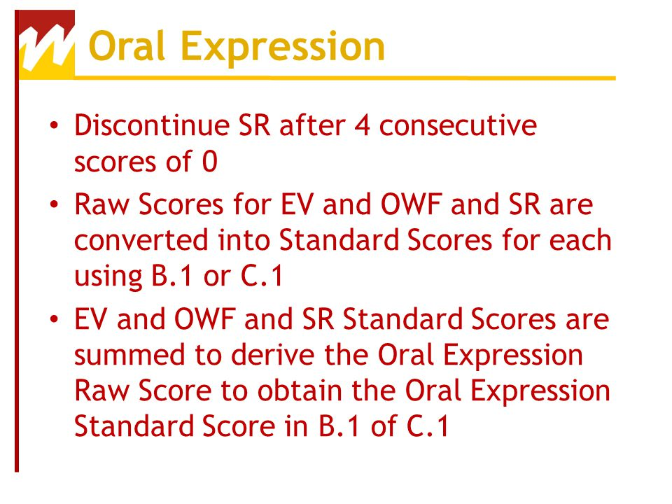 Oral Expression Discontinue SR after 4 consecutive scores of 0