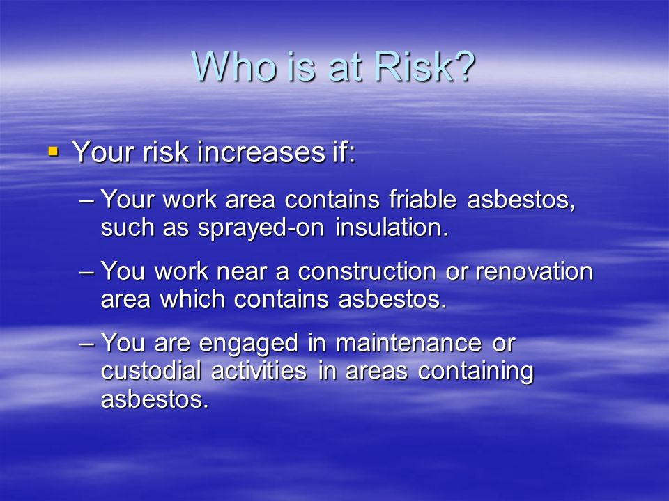 Who is at Risk Your risk increases if: