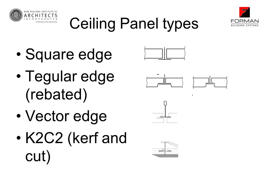 Ceiling Panel types Square edge Tegular edge (rebated) Vector edge K2C2 (kerf and cut)