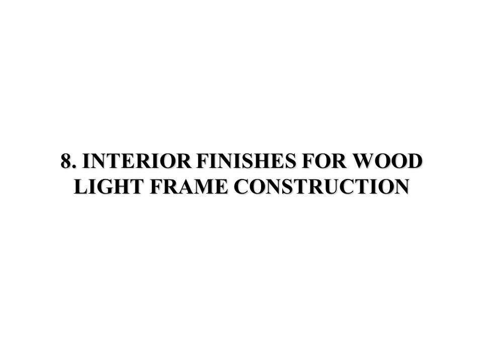 8. INTERIOR FINISHES FOR WOOD LIGHT FRAME CONSTRUCTION