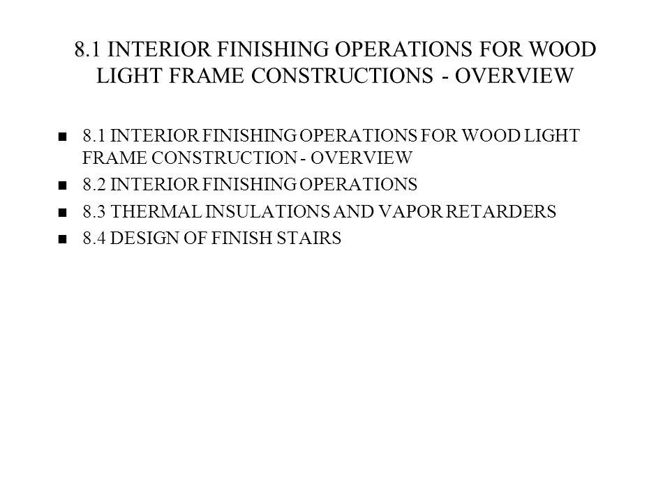 8.1 INTERIOR FINISHING OPERATIONS FOR WOOD LIGHT FRAME CONSTRUCTIONS - OVERVIEW