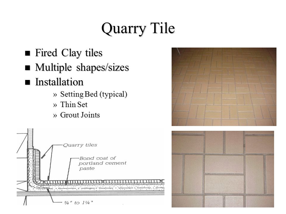 Quarry Tile Fired Clay tiles Multiple shapes/sizes Installation