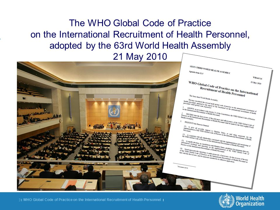 The WHO Global Code of Practice on the International Recruitment of Health Personnel, adopted by the 63rd World Health Assembly 21 May 2010