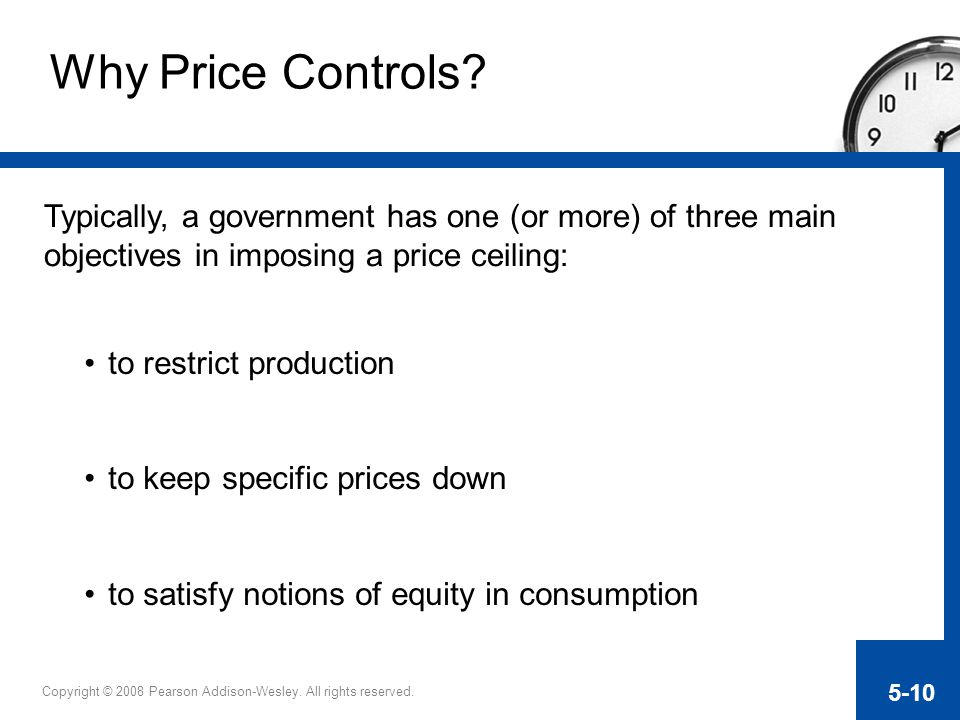Why Price Controls Typically, a government has one (or more) of three main objectives in imposing a price ceiling: