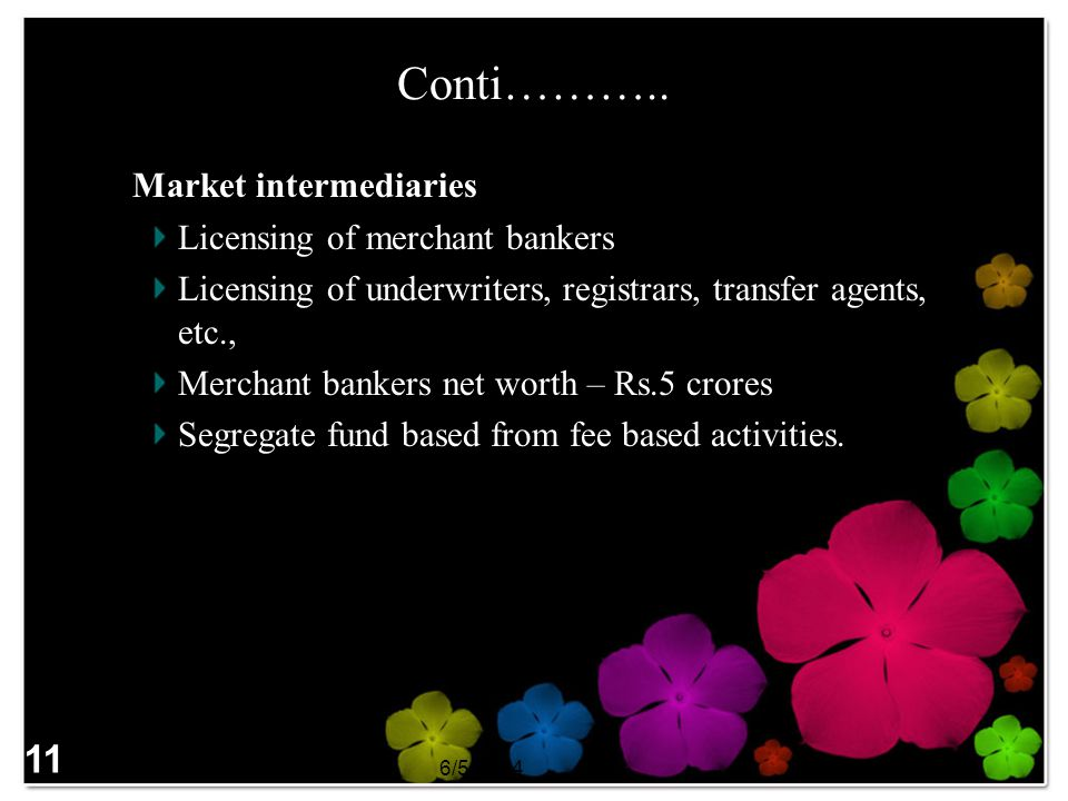 Conti……….. 6. Market intermediaries 11 Licensing of merchant bankers