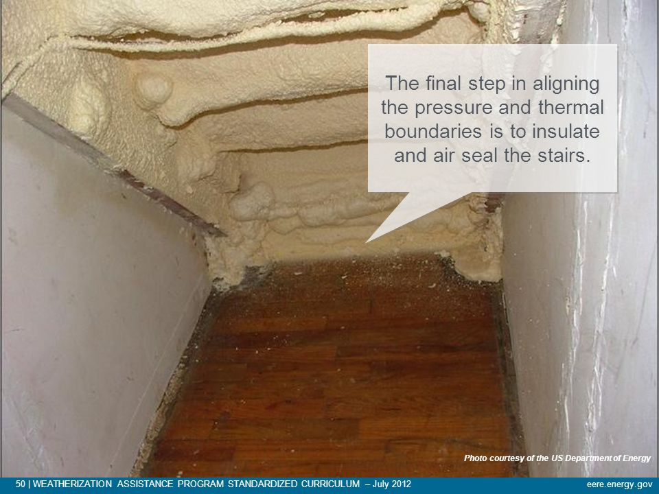 The final step in aligning the pressure and thermal boundaries is to insulate and air seal the stairs.