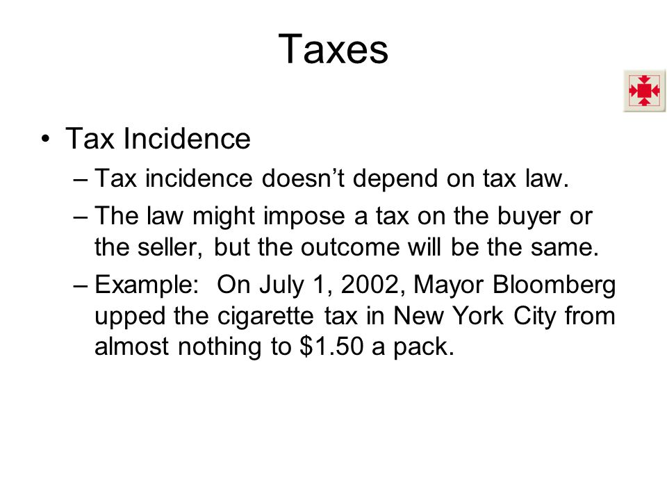 Taxes Tax Incidence Tax incidence doesn't depend on tax law.