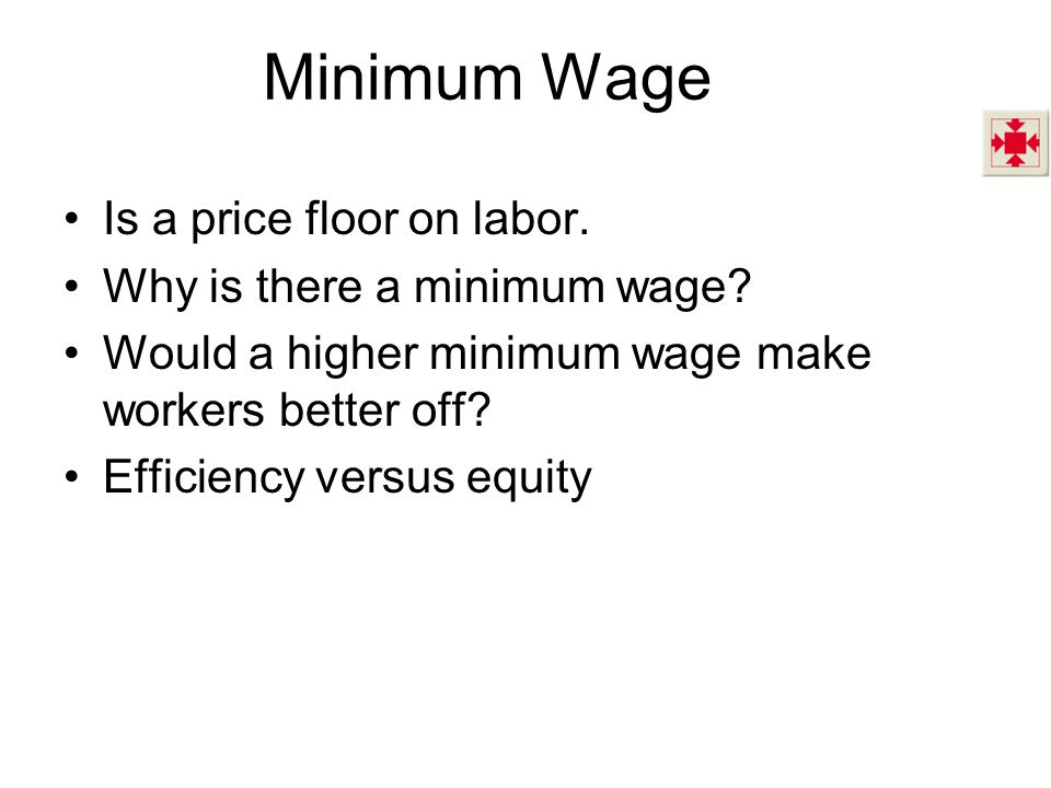 Minimum Wage Is a price floor on labor. Why is there a minimum wage