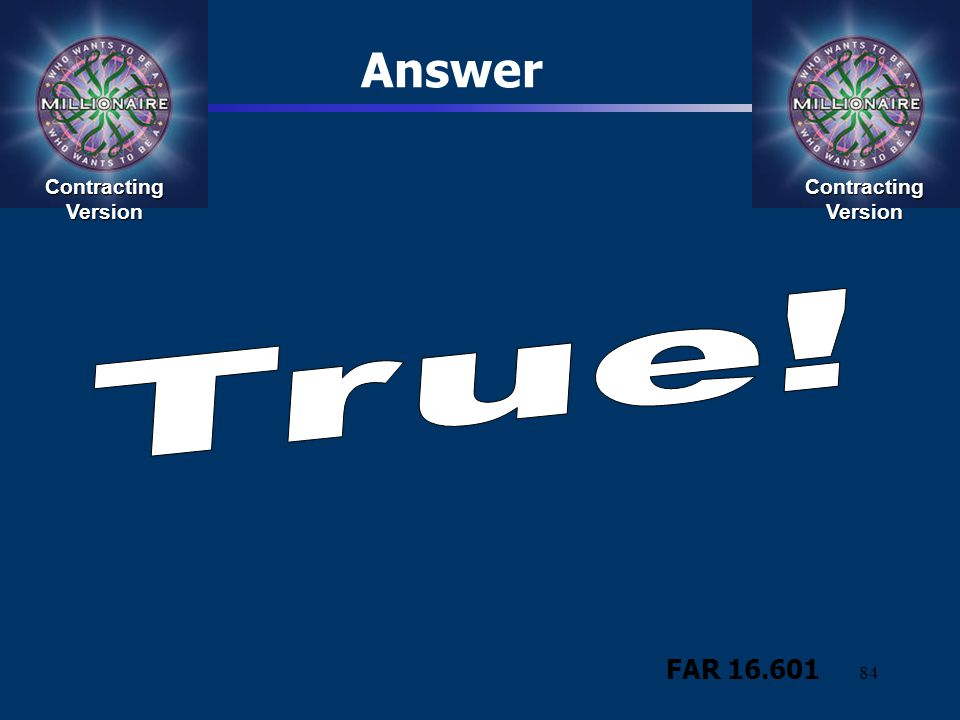 Answer Contracting Version Contracting Version True! FAR 16.601