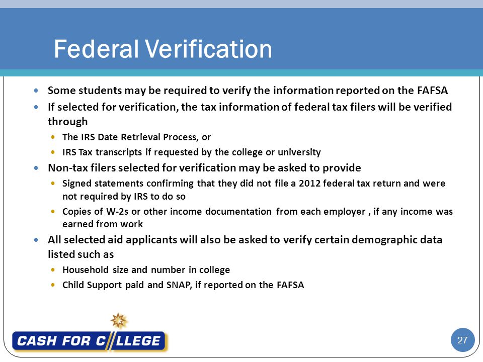 Federal Verification Some students may be required to verify the information reported on the FAFSA.