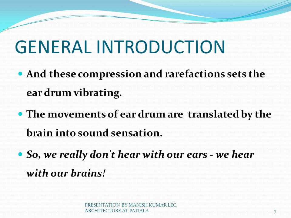 GENERAL INTRODUCTION And these compression and rarefactions sets the ear drum vibrating.