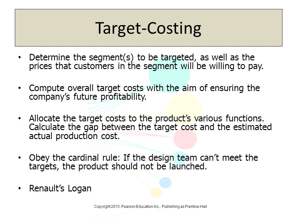 Target-Costing Determine the segment(s) to be targeted, as well as the prices that customers in the segment will be willing to pay.