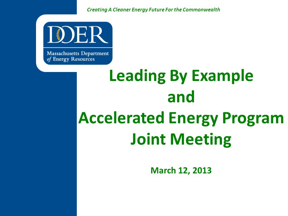 Leading By Example and Accelerated Energy Program Joint Meeting March 12, 2013