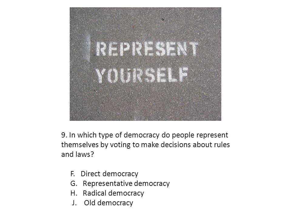 9. In which type of democracy do people represent themselves by voting to make decisions about rules and laws