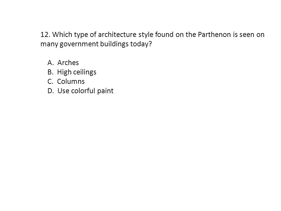 12. Which type of architecture style found on the Parthenon is seen on many government buildings today