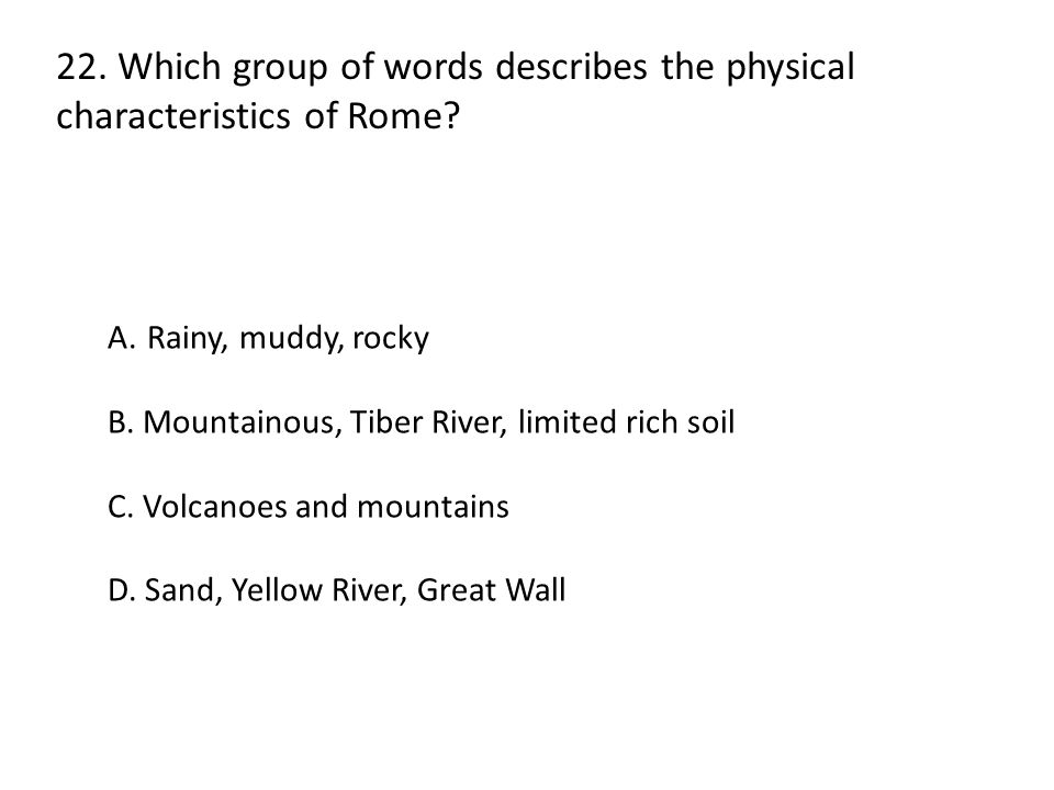 22. Which group of words describes the physical characteristics of Rome