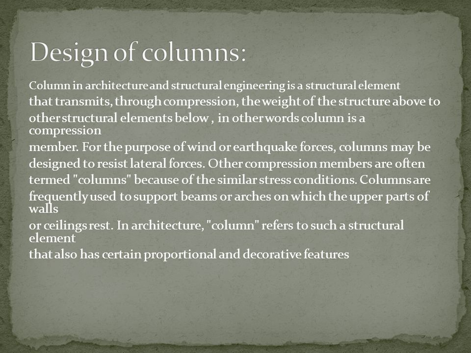 Design of columns: Column in architecture and structural engineering is a structural element.