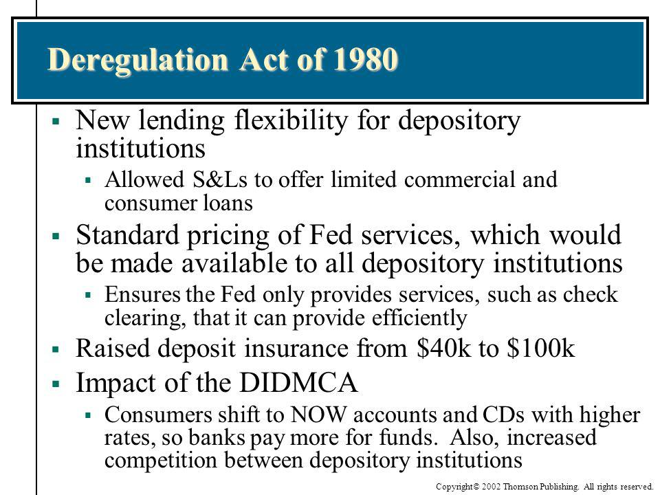 Deregulation Act of 1980 New lending flexibility for depository institutions. Allowed S&Ls to offer limited commercial and consumer loans.