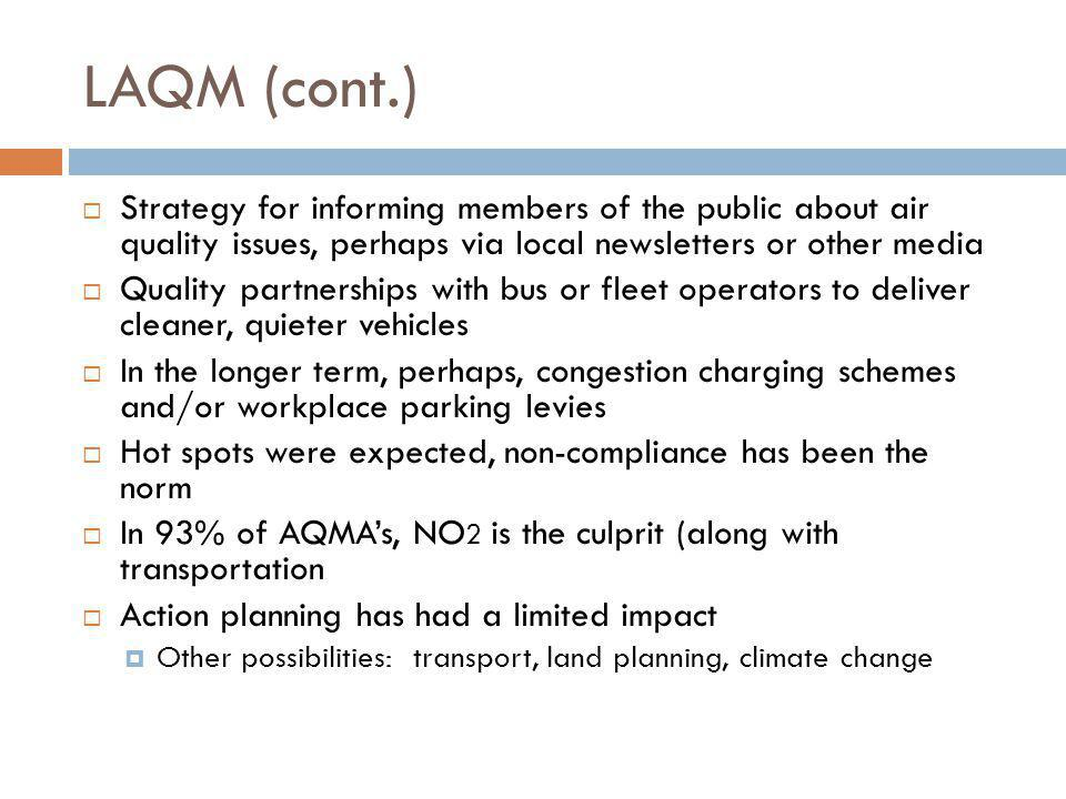 LAQM (cont.) Strategy for informing members of the public about air quality issues, perhaps via local newsletters or other media.