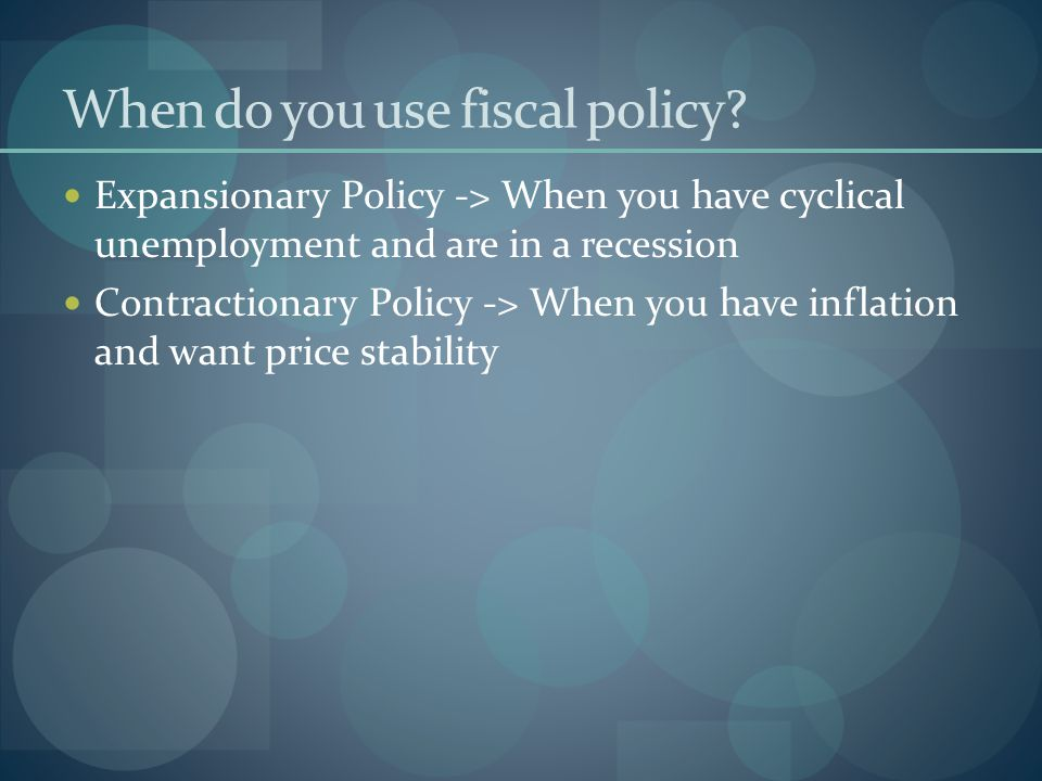 When do you use fiscal policy