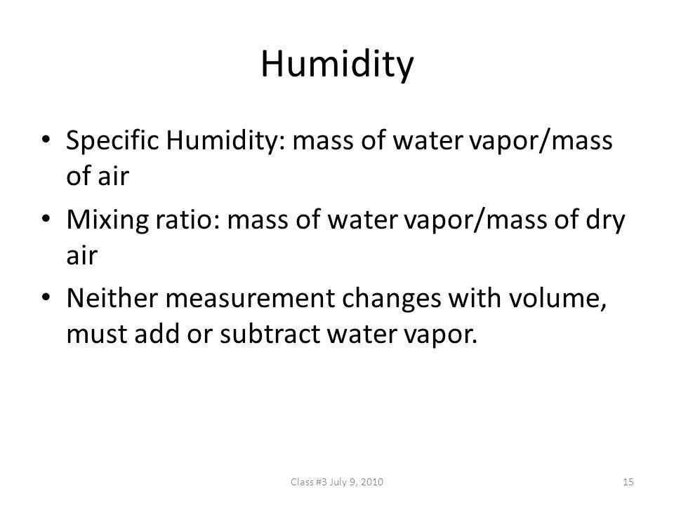 Humidity Specific Humidity: mass of water vapor/mass of air