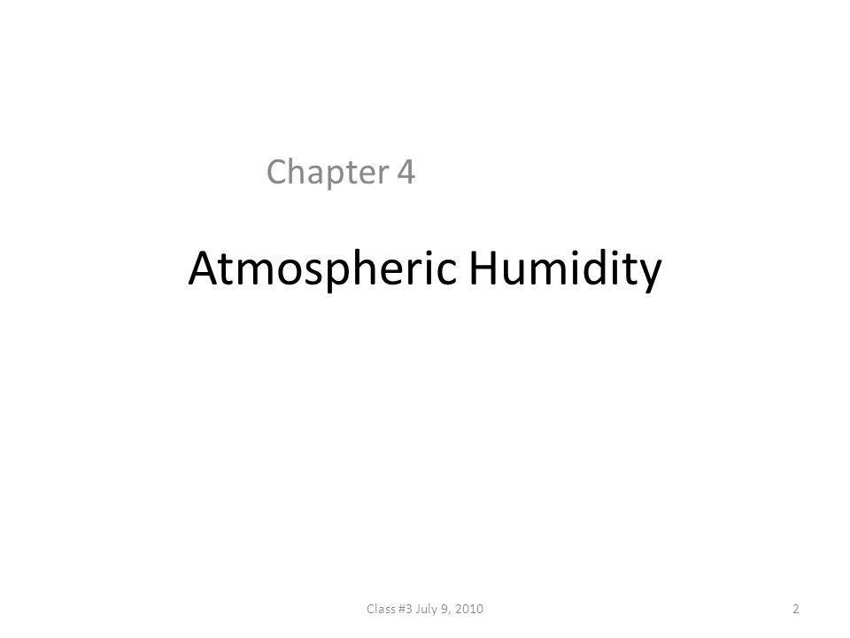 Chapter 4 Atmospheric Humidity Class #3 July 9, 2010
