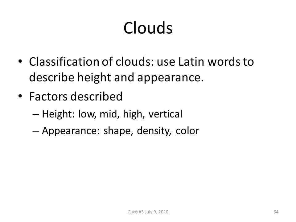 Clouds Classification of clouds: use Latin words to describe height and appearance. Factors described.