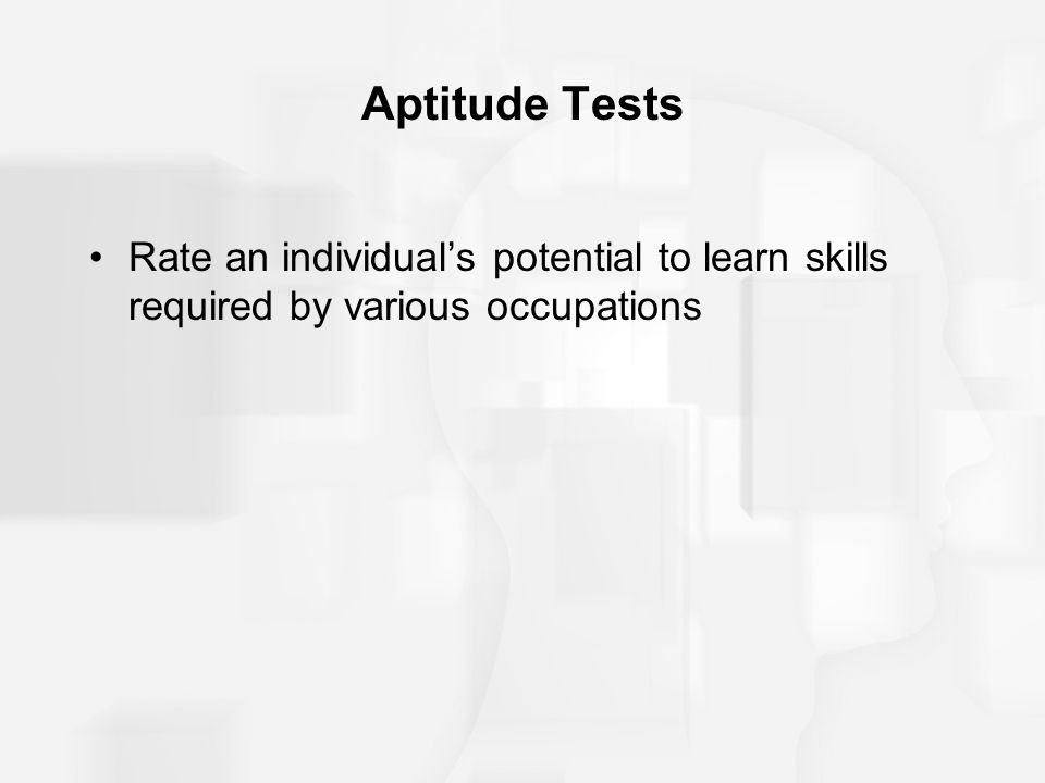 Aptitude Tests Rate an individual's potential to learn skills required by various occupations