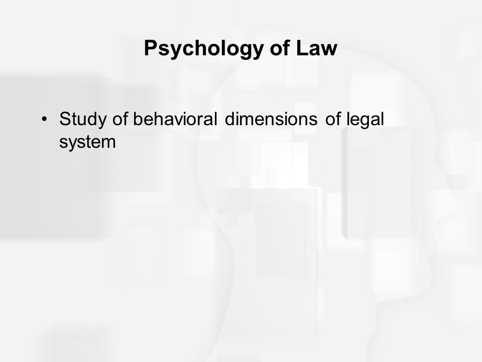 Psychology of Law Study of behavioral dimensions of legal system