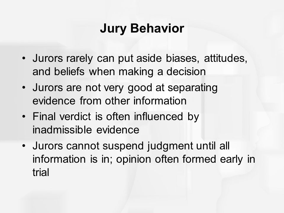 Jury Behavior Jurors rarely can put aside biases, attitudes, and beliefs when making a decision.