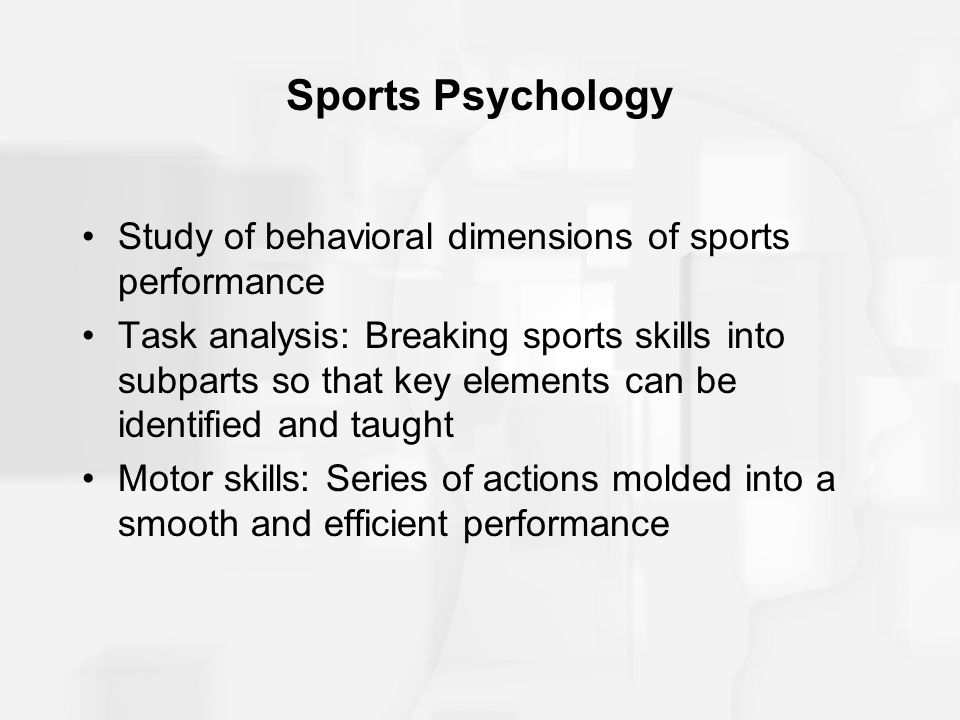 Sports Psychology Study of behavioral dimensions of sports performance
