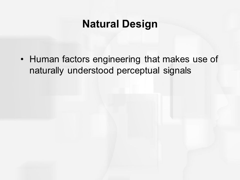 Natural Design Human factors engineering that makes use of naturally understood perceptual signals
