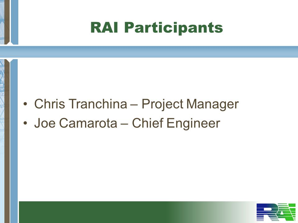 RAI Participants Chris Tranchina – Project Manager