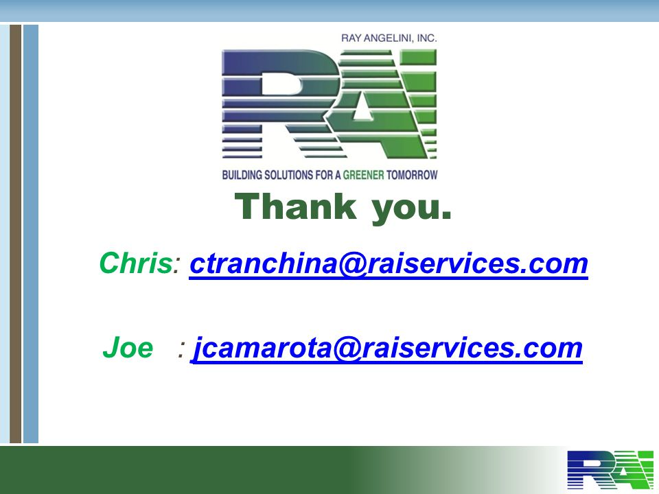 Chris: ctranchina@raiservices.com Joe : jcamarota@raiservices.com