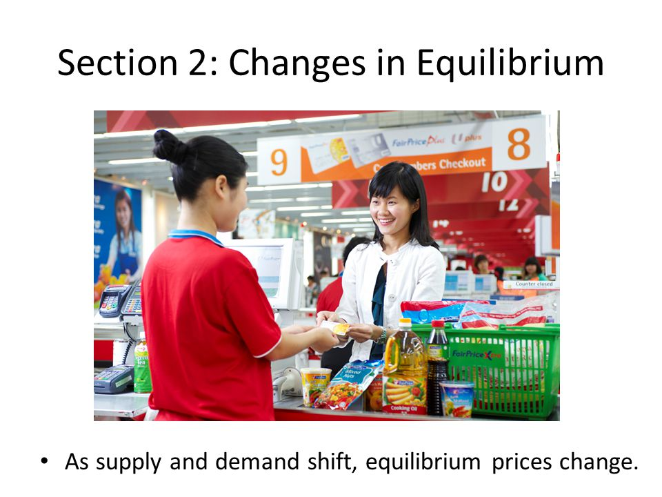 Section 2: Changes in Equilibrium