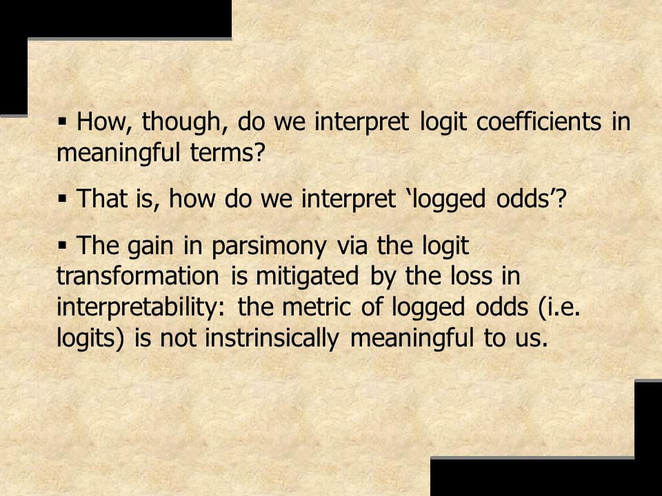 How, though, do we interpret logit coefficients in meaningful terms