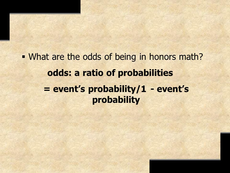 = event's probability/1 - event's probability