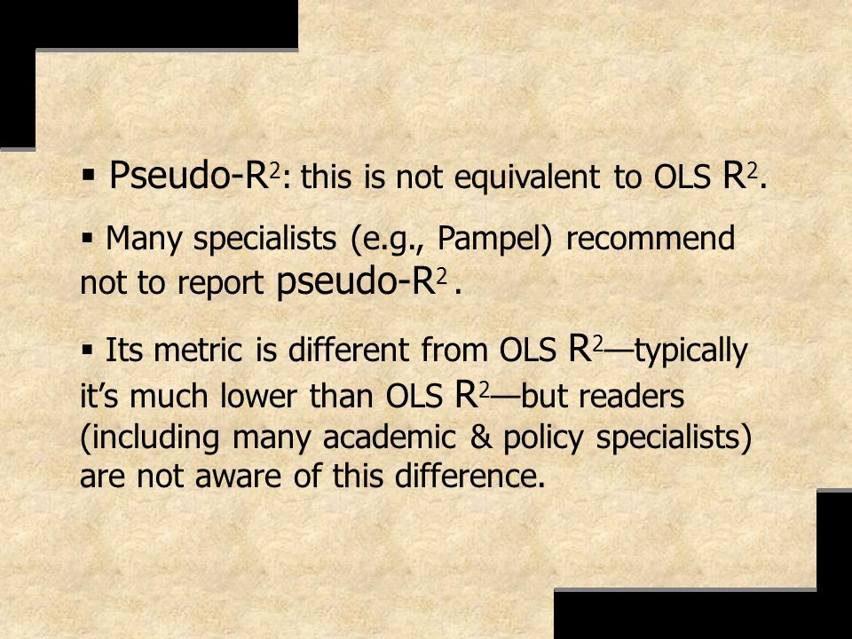 Pseudo-R2: this is not equivalent to OLS R2.