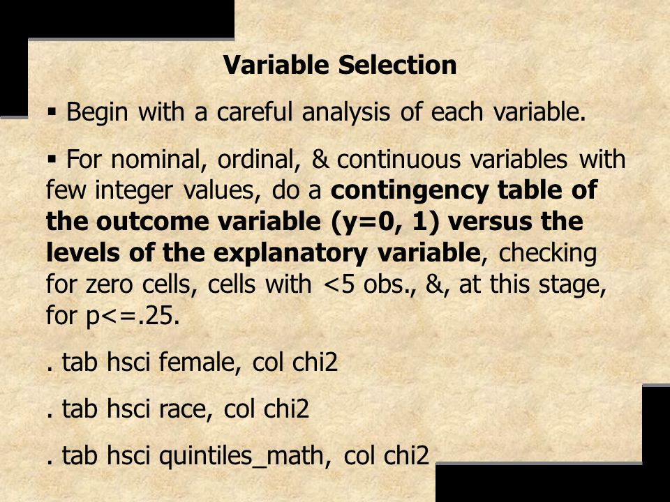 Variable Selection Begin with a careful analysis of each variable.