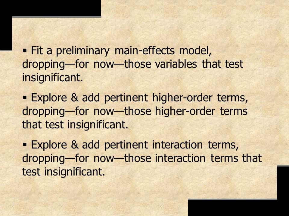 Fit a preliminary main-effects model, dropping—for now—those variables that test insignificant.