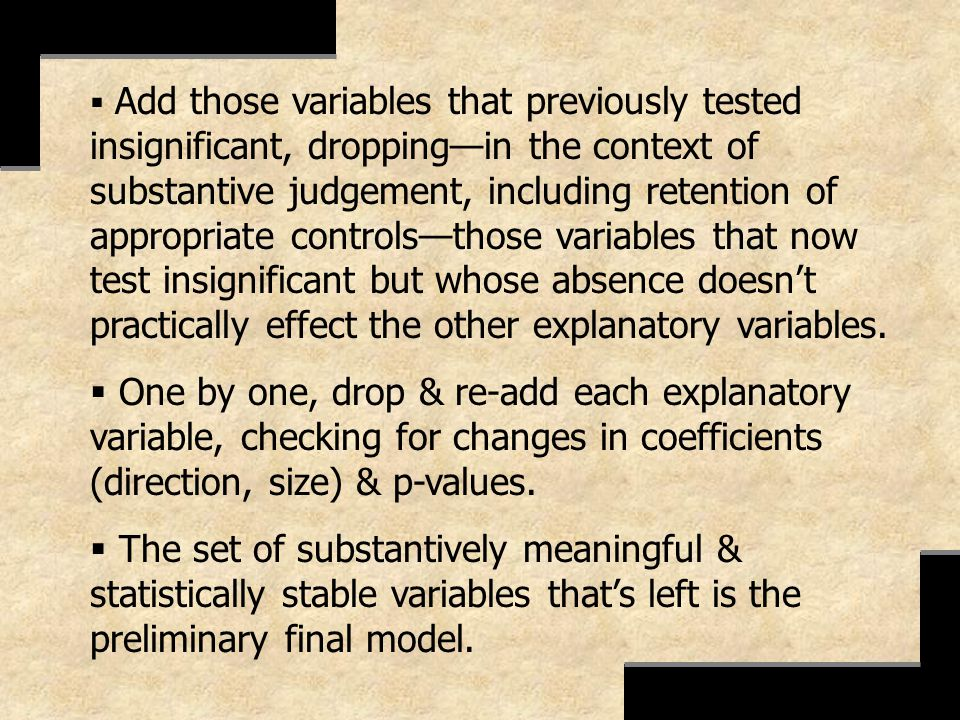 Add those variables that previously tested insignificant, dropping—in the context of substantive judgement, including retention of appropriate controls—those variables that now test insignificant but whose absence doesn't practically effect the other explanatory variables.